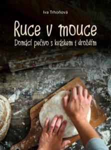 Ruce vmouce: Domácí pečivo skváskem a droždím – Iva Trhoňová